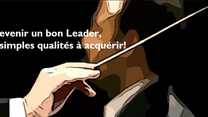 8 qualités à acquérir pour devenir un bon Leader