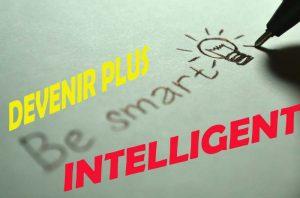 Comment devenir plus intelligent ? 18 habitudes pour améliorer votre intelligence