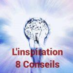 L'inspiration : 8 conseils pour rester inspiré pour la vie