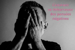 Comment se débarrasser des pensées négatives? 5 Façons puissantes